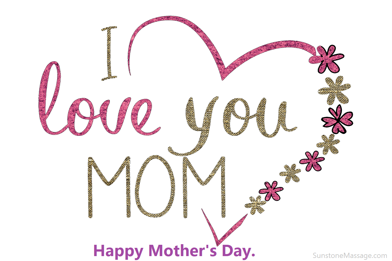 I love you MOM Happy Mother's Day Vaughan Ontario Registered Massage